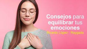 Consejos para equilibrar tus emociones