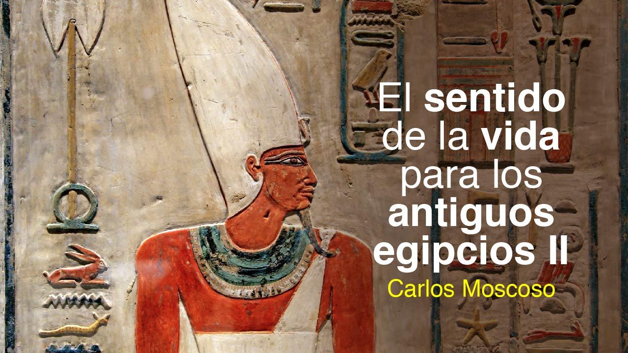 El sentido de la vida para los antiguos egipcios II