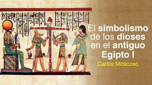 El simbolismo de los dioses en el antiguo Egipto I